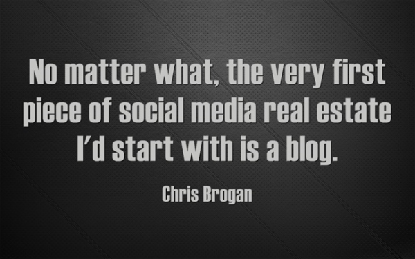 No matter what, the very first piece of social media real estate I'd start with is a blog. -Chris Brogan