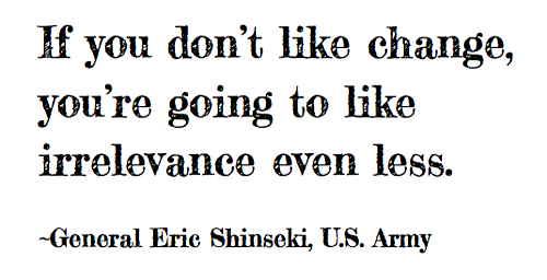 eric shinseki if you dont like change